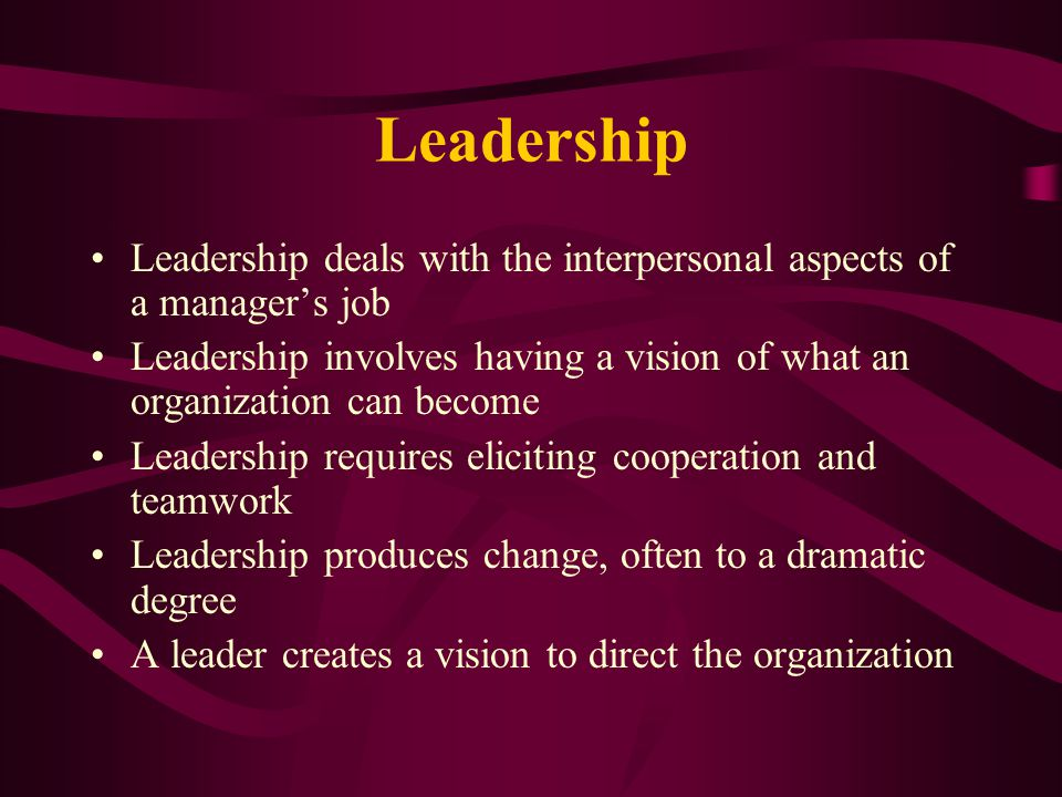 Leadership Leadership deals with the interpersonal aspects of a manager's job.