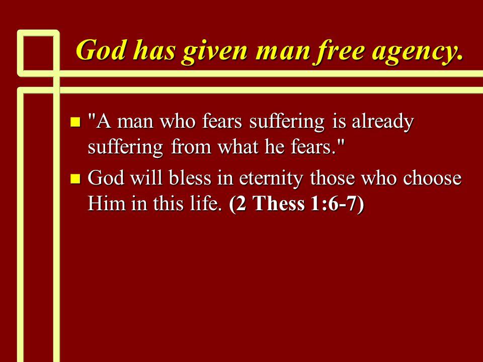 God has given man free agency.