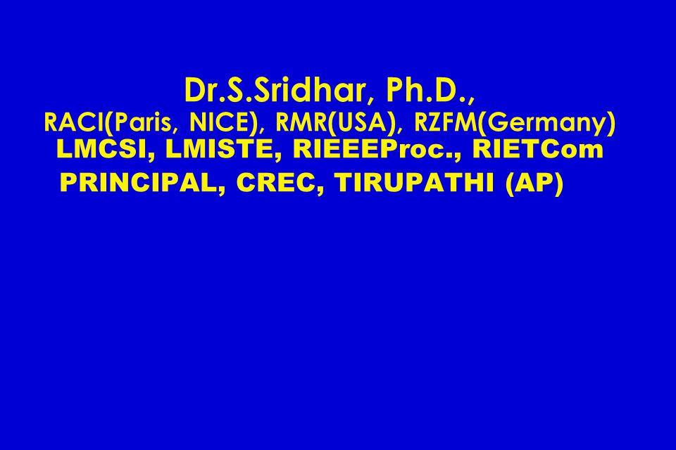 Dr.S.Sridhar, Ph.D., RACI(Paris, NICE), RMR(USA), RZFM(Germany) LMCSI, LMISTE, RIEEEProc., RIETCom PRINCIPAL, CREC, TIRUPATHI (AP)