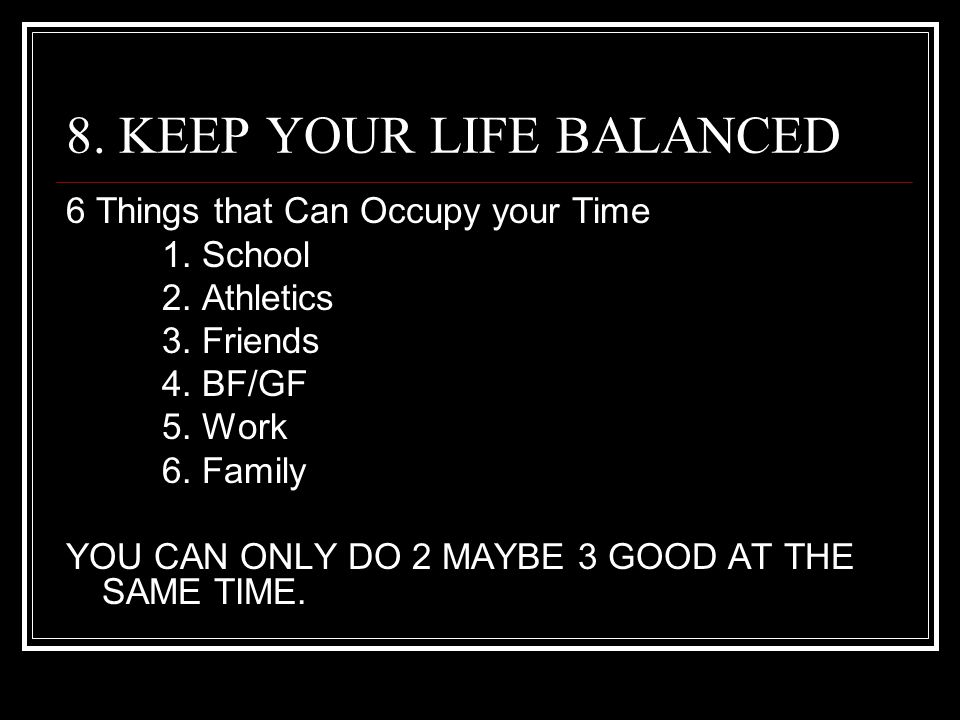 8. KEEP YOUR LIFE BALANCED