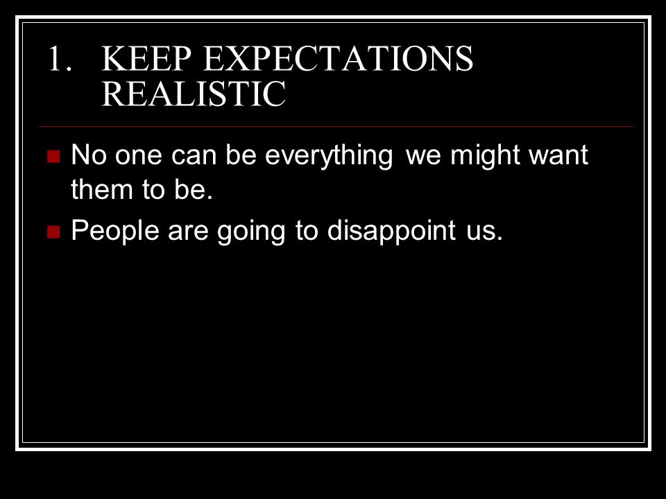 KEEP EXPECTATIONS REALISTIC