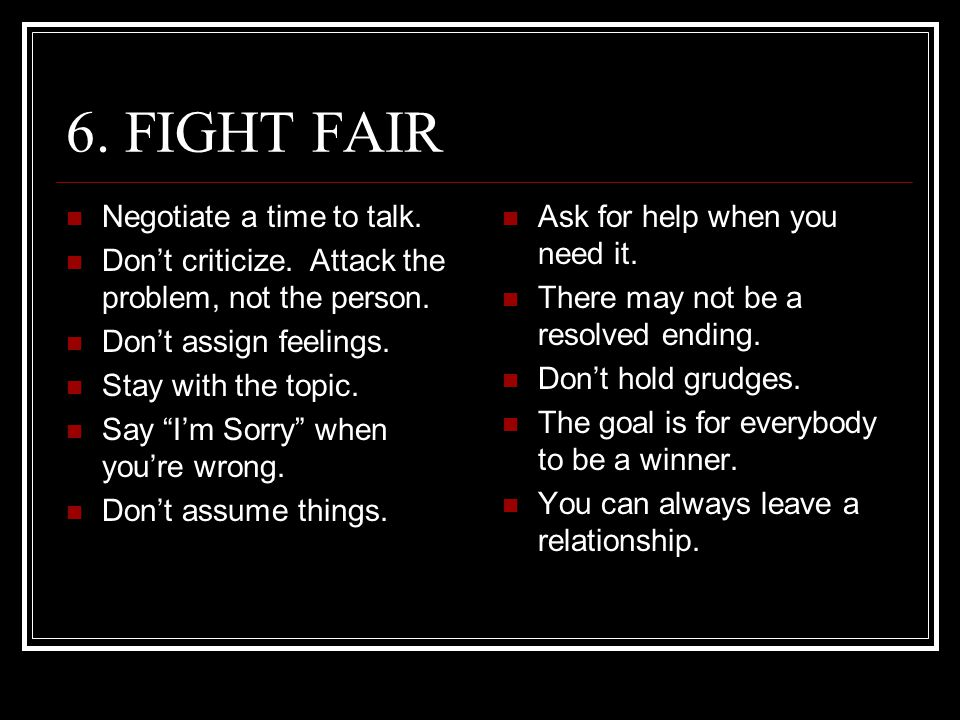 6. FIGHT FAIR Negotiate a time to talk.