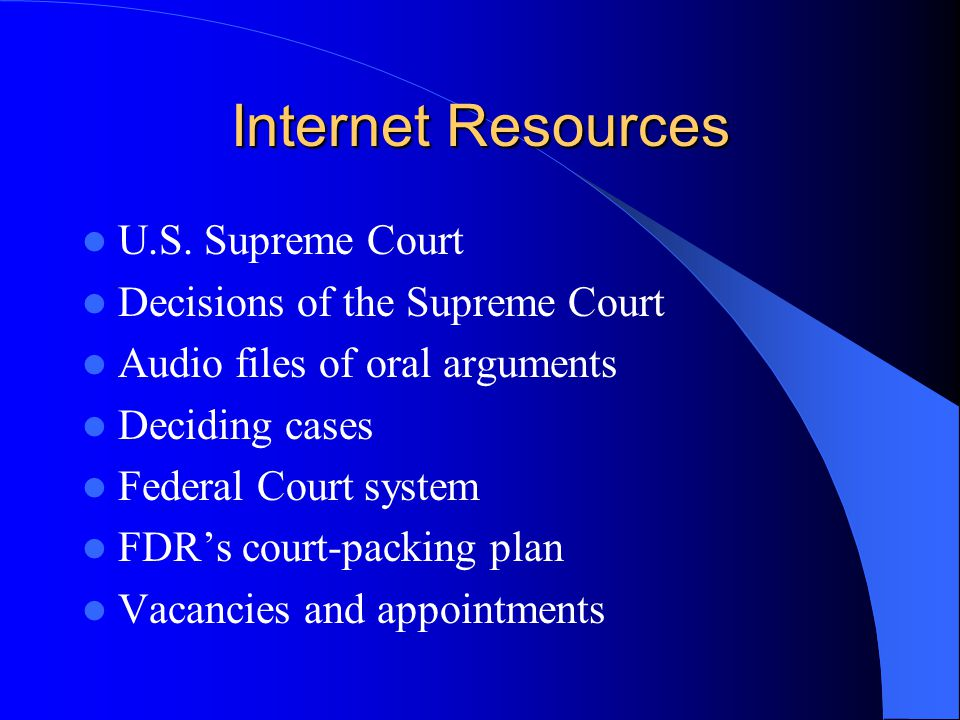 Internet Resources U.S. Supreme Court Decisions of the Supreme Court