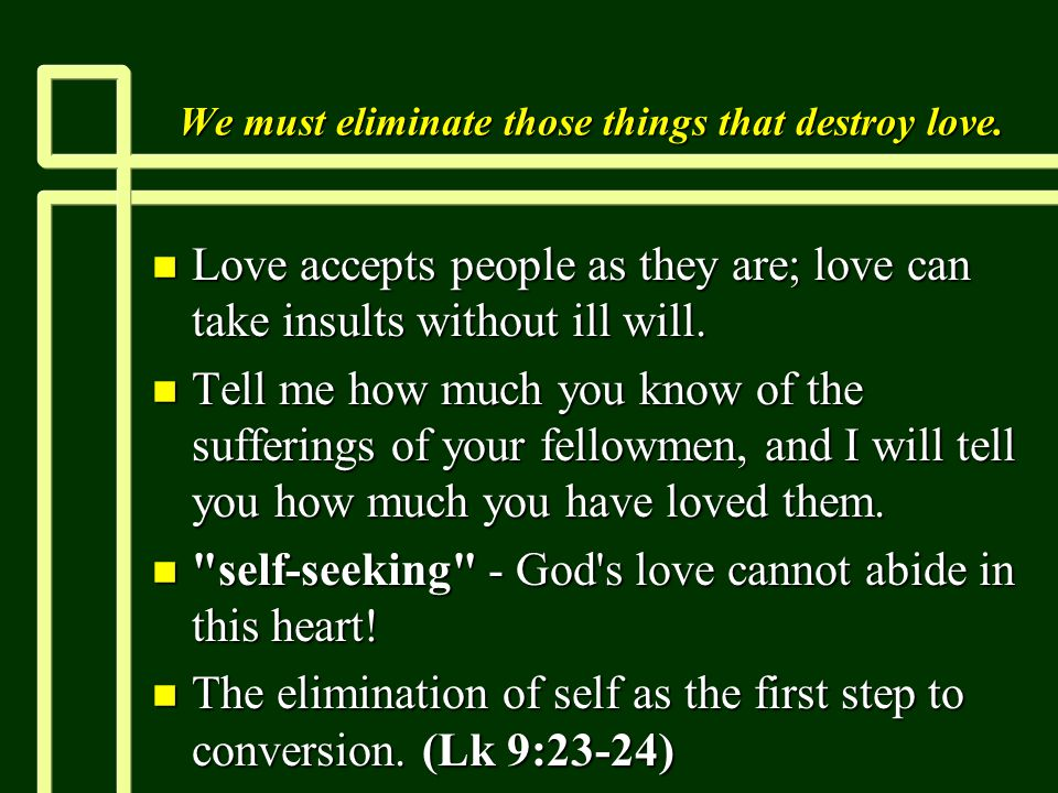 We must eliminate those things that destroy love.