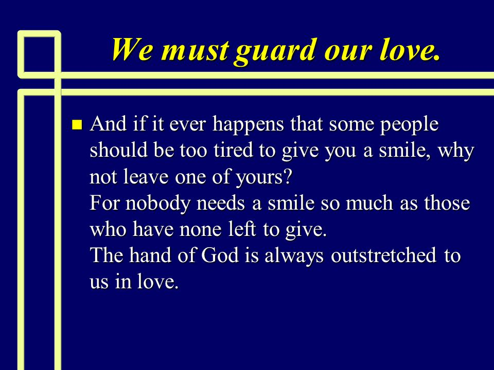 We must guard our love.