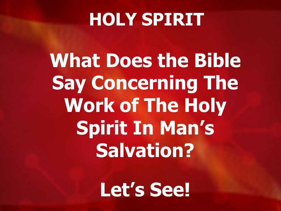 HOLY SPIRIT What Does the Bible Say Concerning The Work of The Holy Spirit In Man's Salvation.