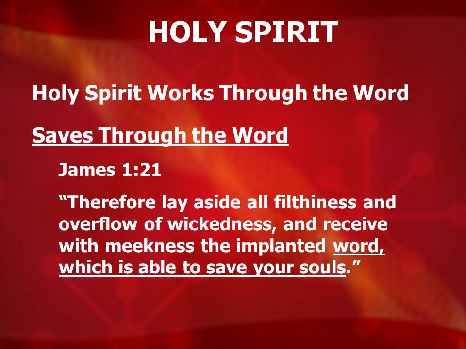 HOLY SPIRIT Holy Spirit Works Through the Word Saves Through the Word
