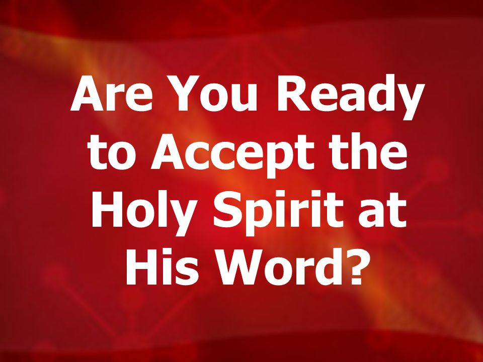 Are You Ready to Accept the Holy Spirit at His Word