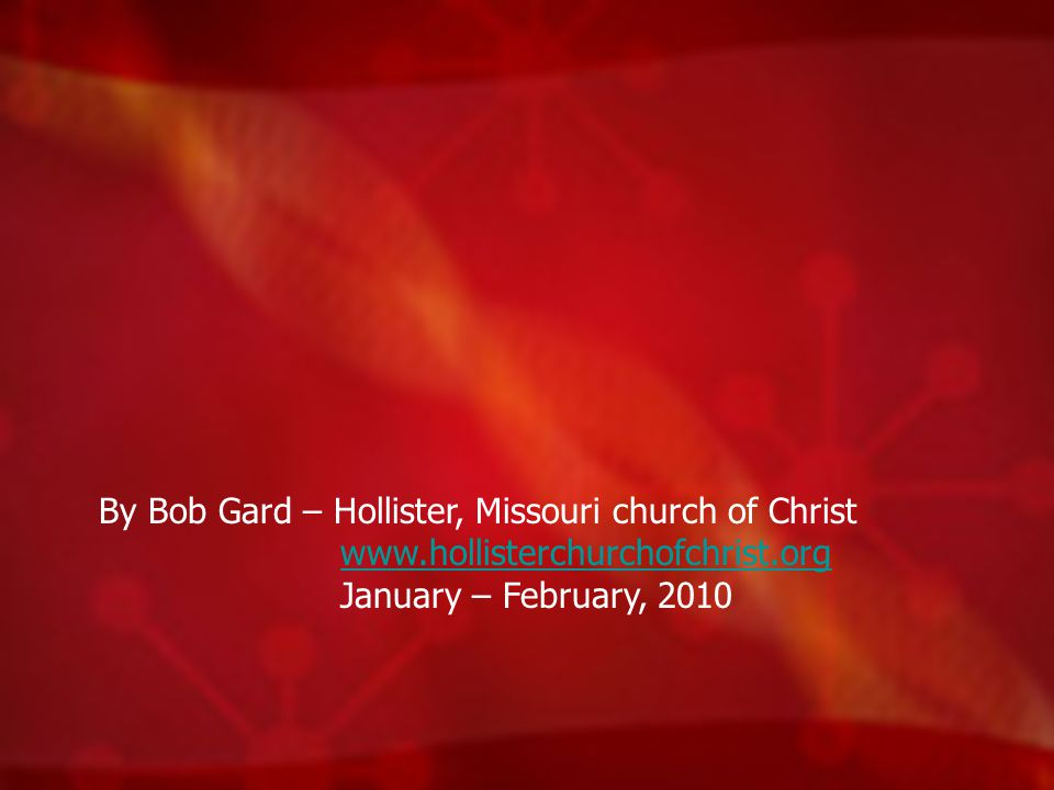 By Bob Gard – Hollister, Missouri church of Christ www