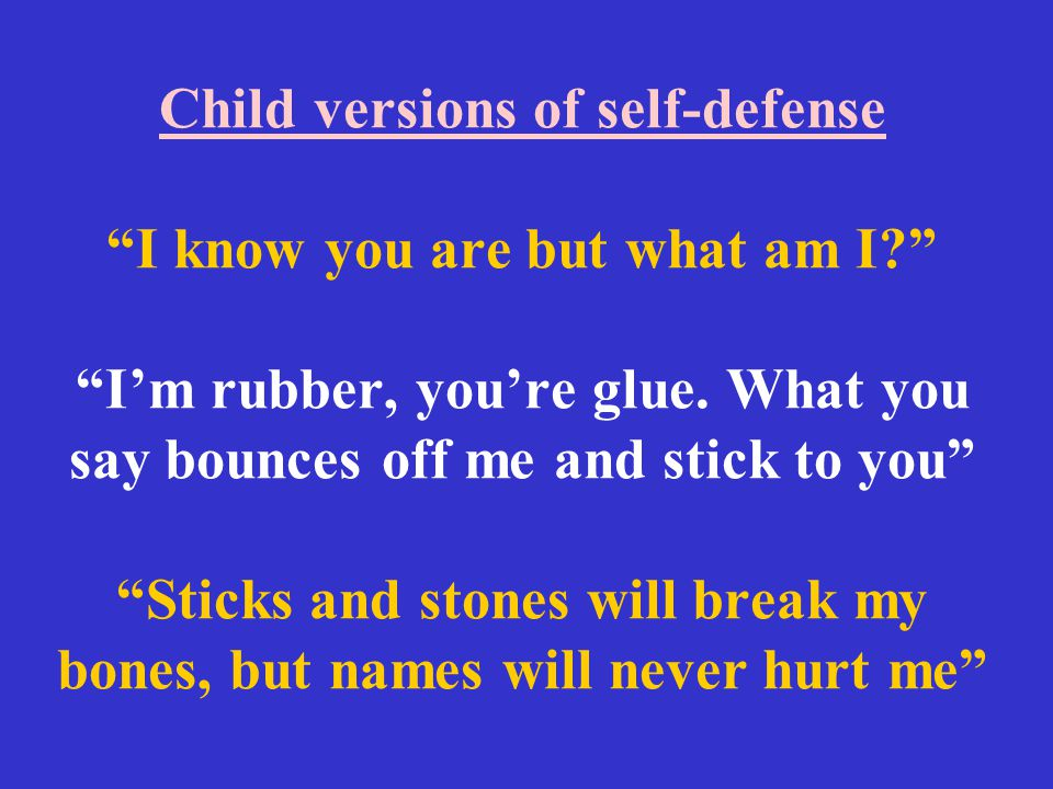 Child versions of self-defense I know you are but what am I