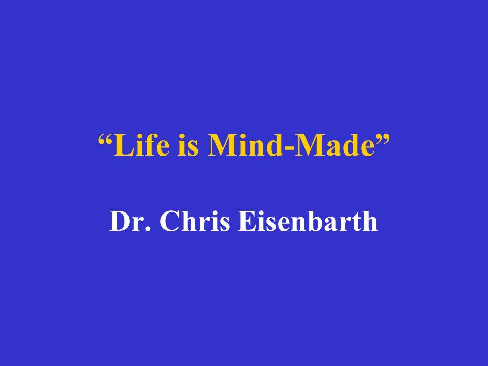 Life is Mind-Made Dr. Chris Eisenbarth