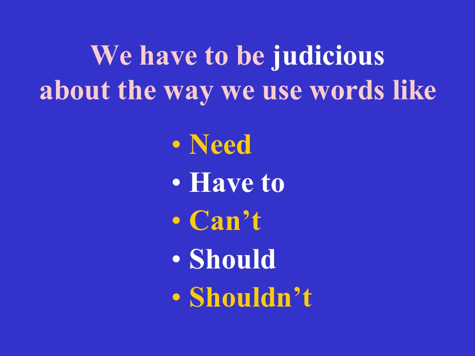We have to be judicious about the way we use words like