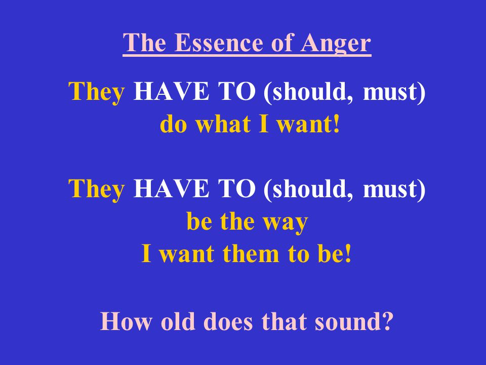 The Essence of Anger They HAVE TO (should, must) do what I want
