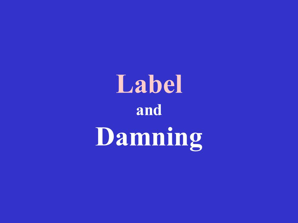 Label and Damning