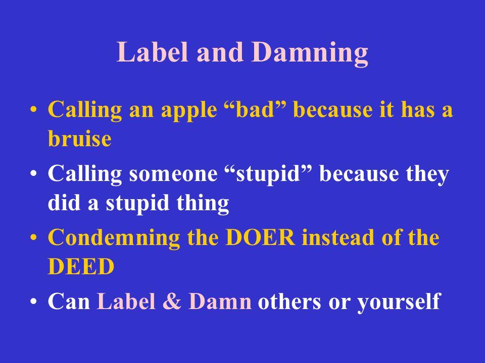 Label and Damning Calling an apple bad because it has a bruise