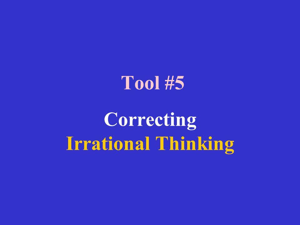 Tool #5 Correcting Irrational Thinking
