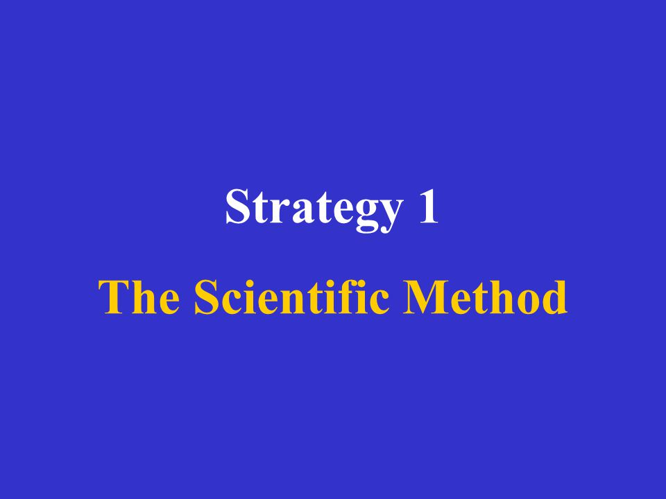 Strategy 1 The Scientific Method