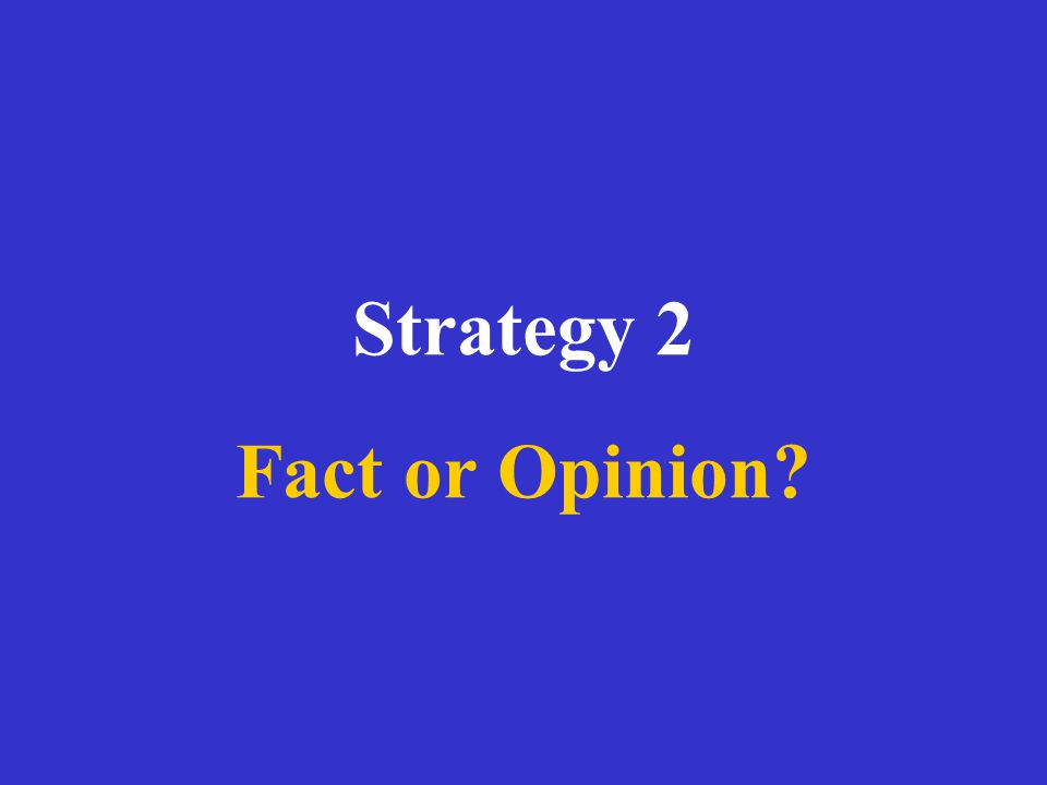 Strategy 2 Fact or Opinion