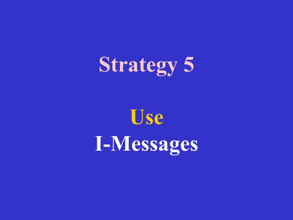 Strategy 5 Use I-Messages