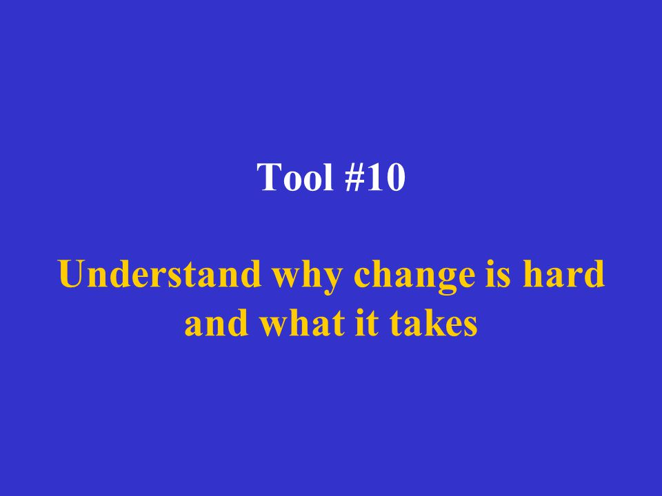 Tool #10 Understand why change is hard and what it takes