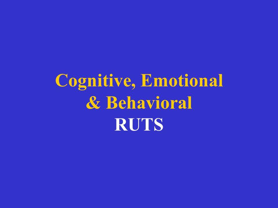 Cognitive, Emotional & Behavioral RUTS