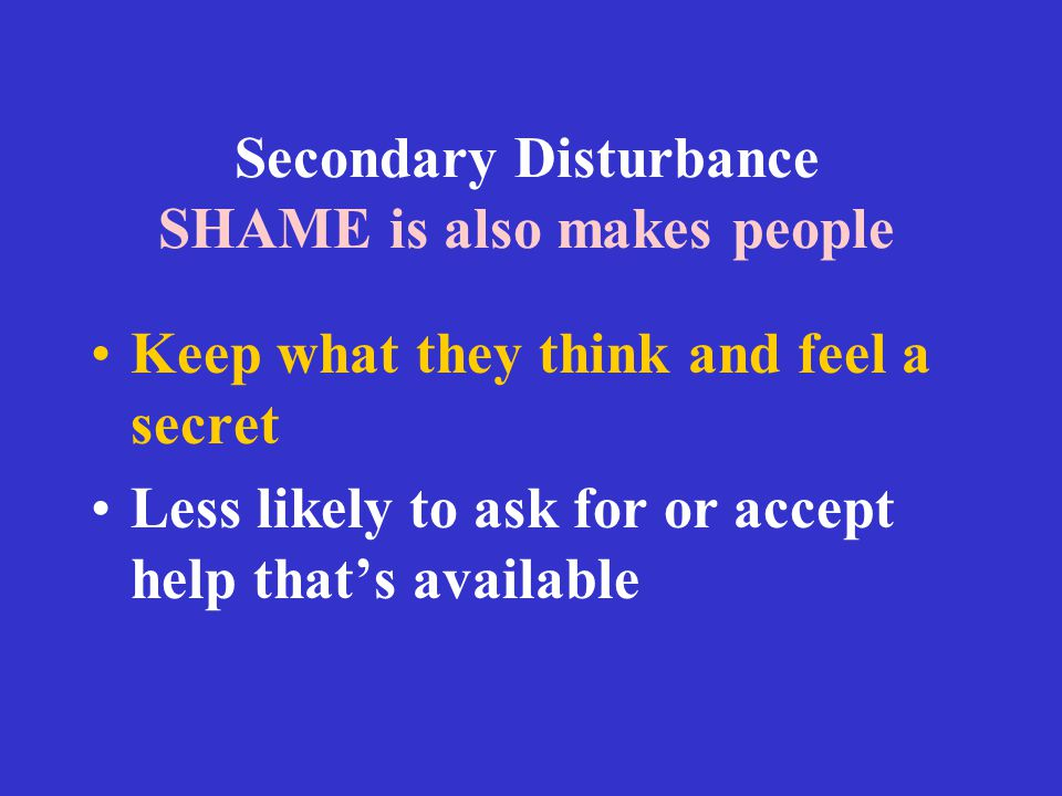 Secondary Disturbance SHAME is also makes people
