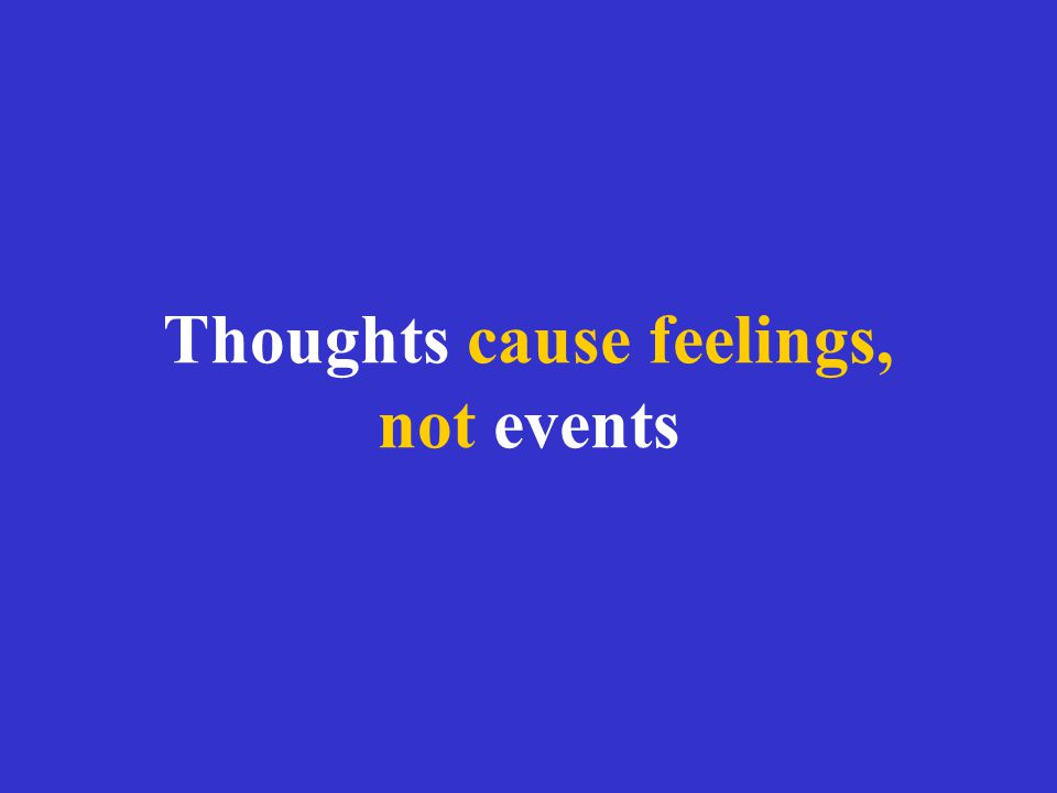 Thoughts cause feelings, not events