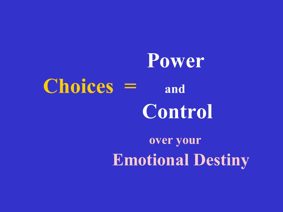 Power Choices = and Control over your Emotional Destiny