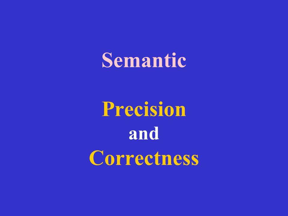 Semantic Precision and Correctness