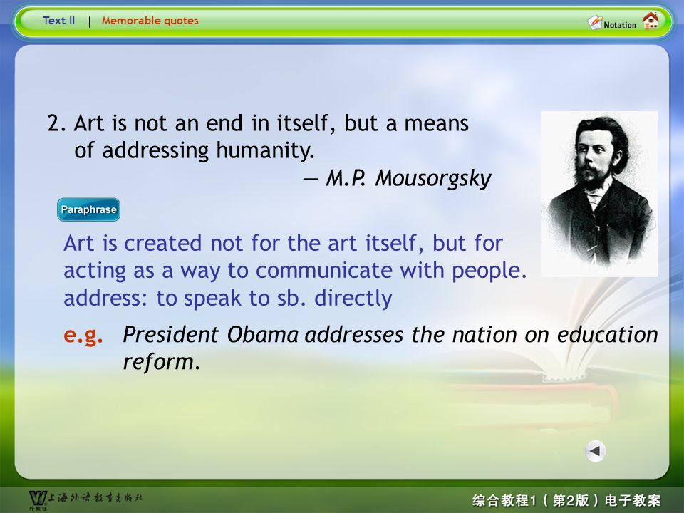 Memorable Quotes Text II. Memorable quotes. 2. Art is not an end in itself, but a means of addressing humanity.