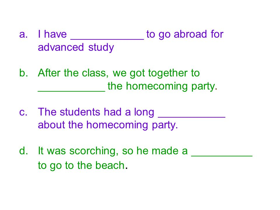 I have ____________ to go abroad for advanced study