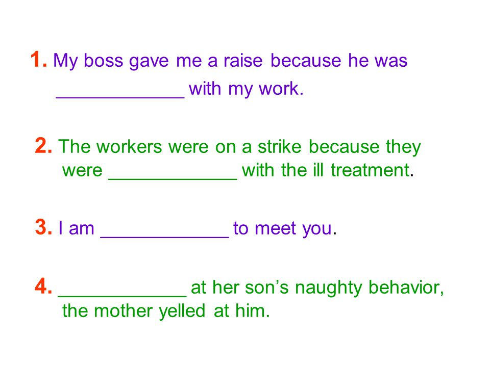 1. My boss gave me a raise because he was