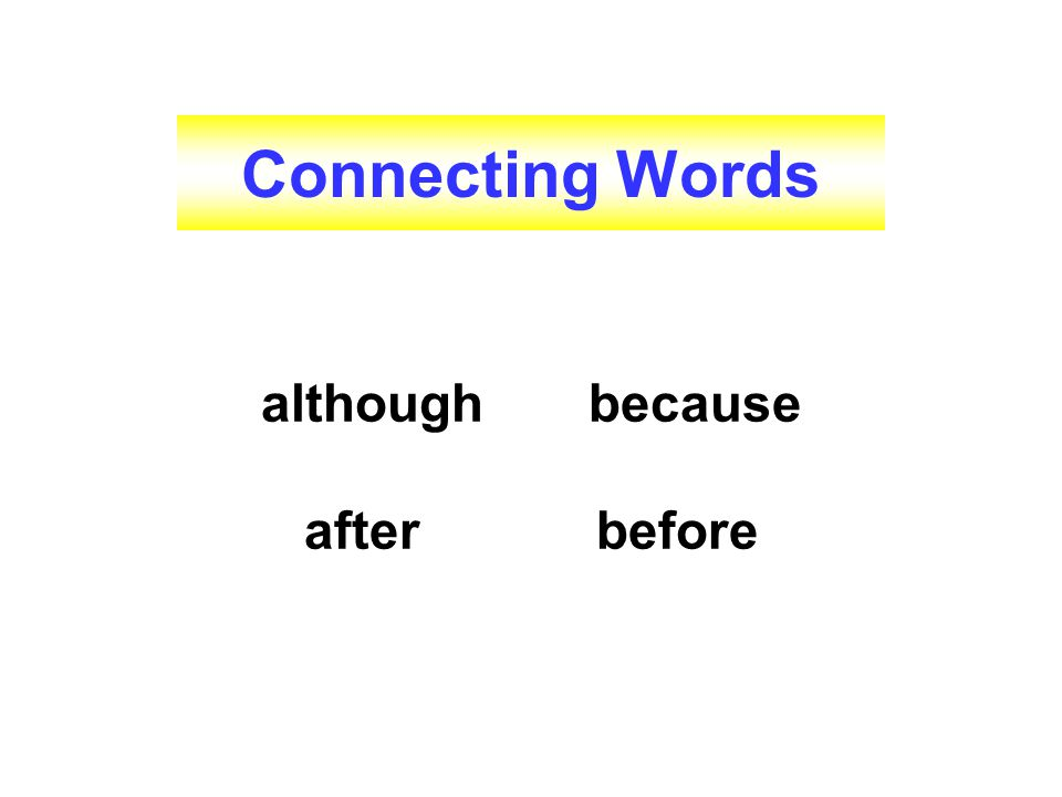 Connecting Words although because after before