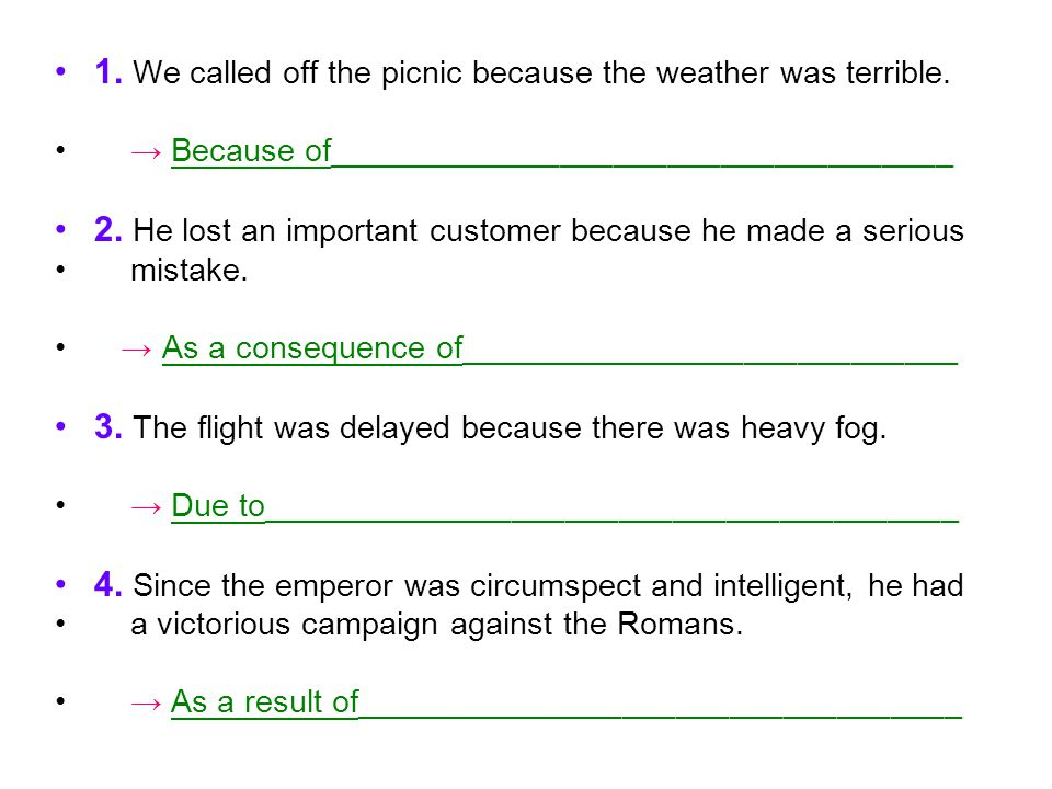 1. We called off the picnic because the weather was terrible.