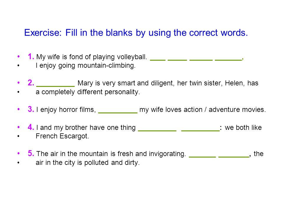 Exercise: Fill in the blanks by using the correct words.