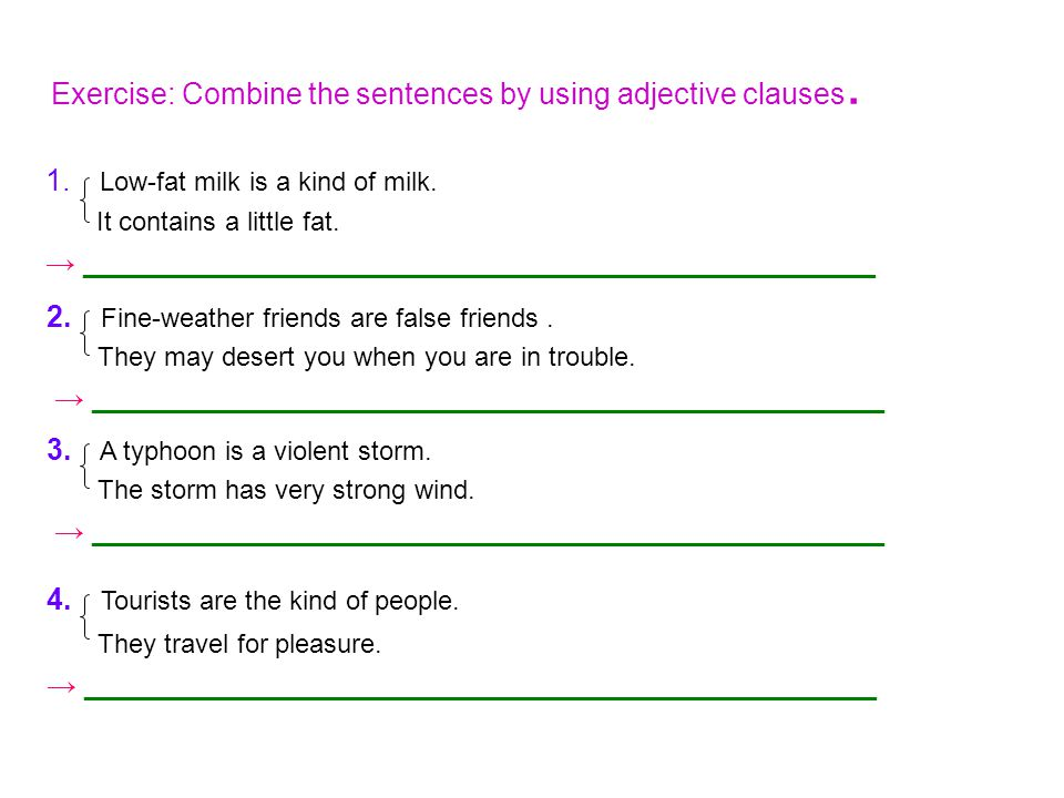 Exercise: Combine the sentences by using adjective clauses.