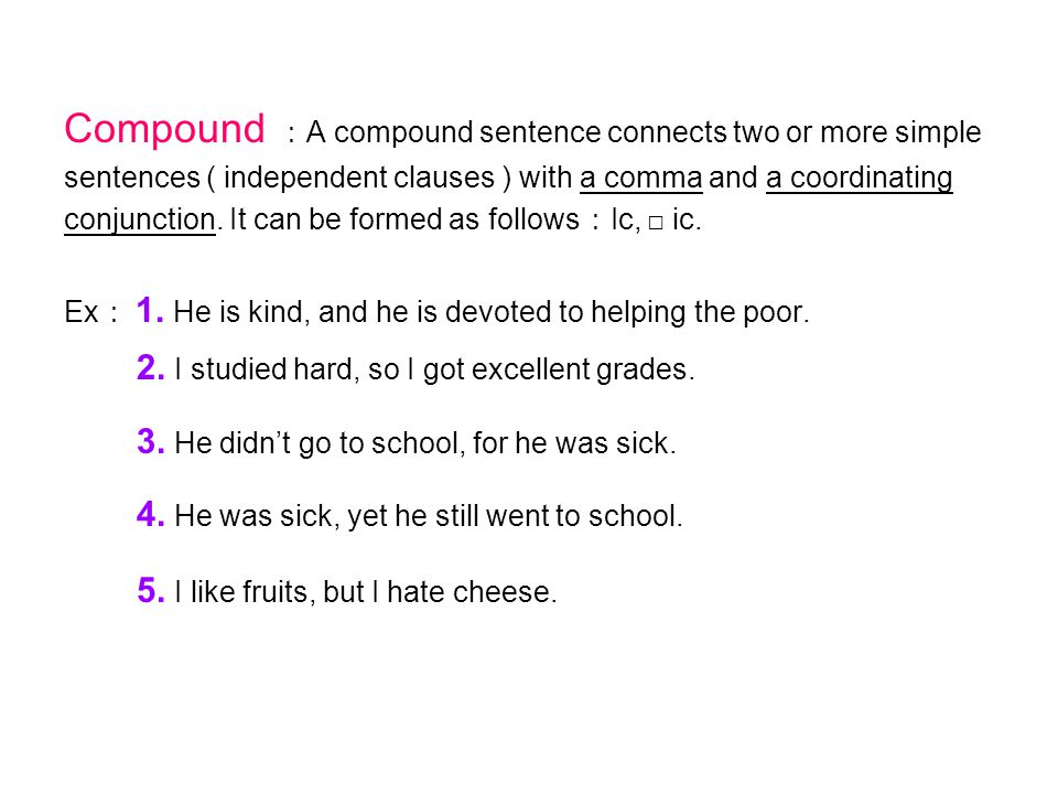 Compound :A compound sentence connects two or more simple