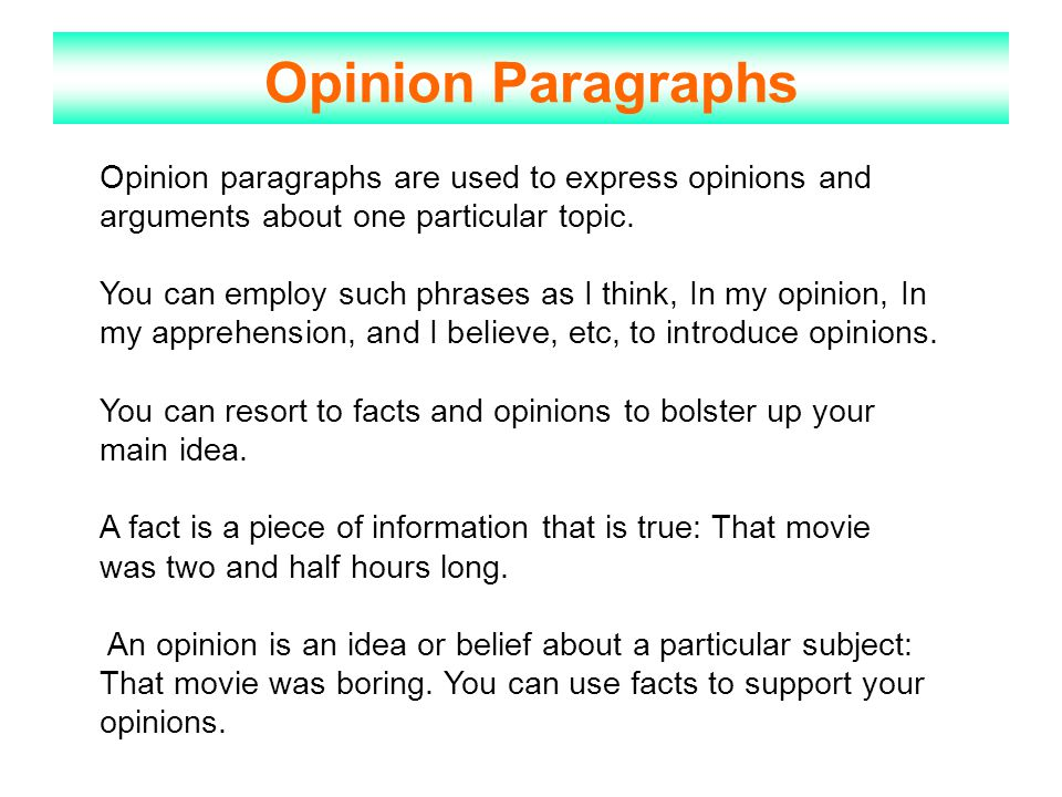 Opinion Paragraphs Opinion paragraphs are used to express opinions and arguments about one particular topic.