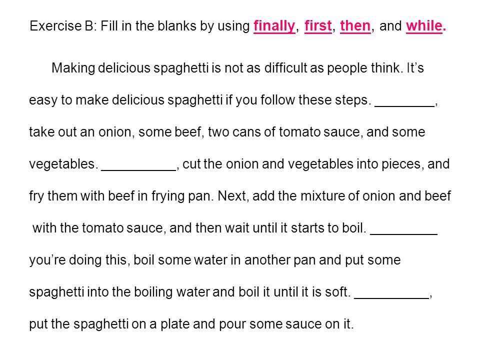 Exercise B: Fill in the blanks by using finally, first, then, and while.