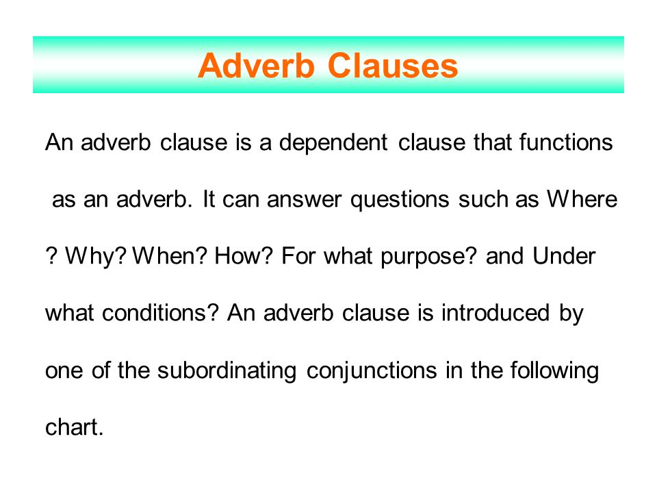 Adverb Clauses An adverb clause is a dependent clause that functions