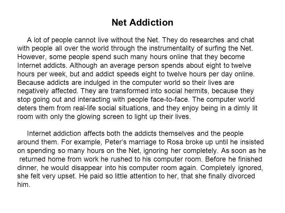 Net Addiction A lot of people cannot live without the Net. They do researches and chat.
