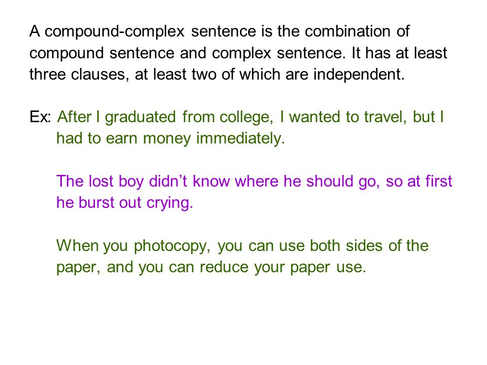 A compound-complex sentence is the combination of