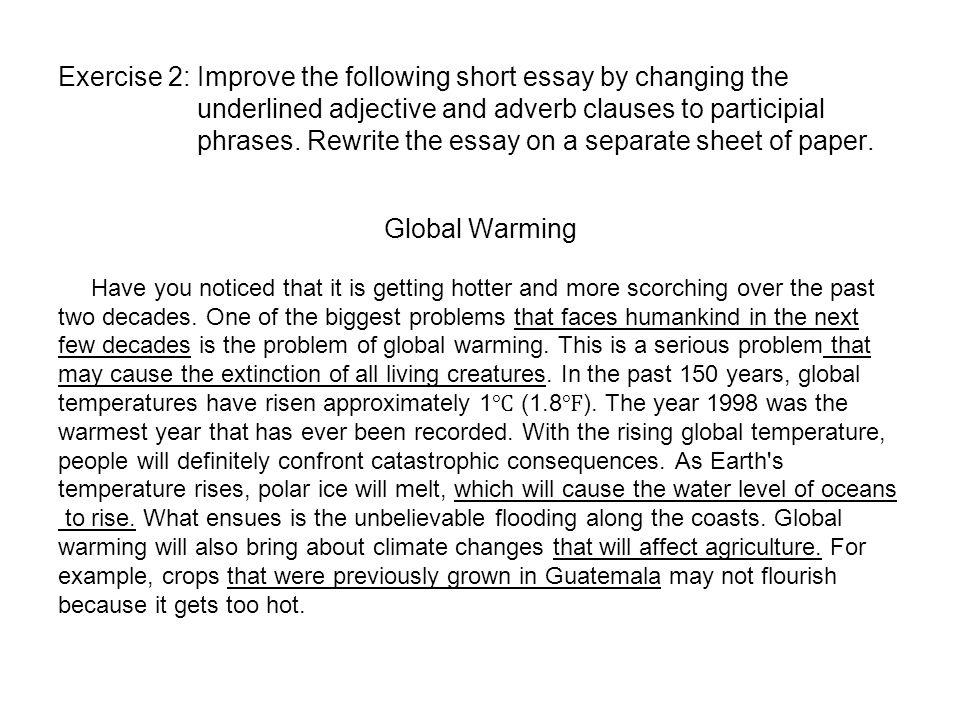 short essay effects global warming Global warming essay one of the greatest environmental problems in our time we are facing is global warming  many researchers believe that excessive emissions of carbon dioxide, as well as other greenhouse gases have a heating impact on the environment and that is very harmful to human existence.