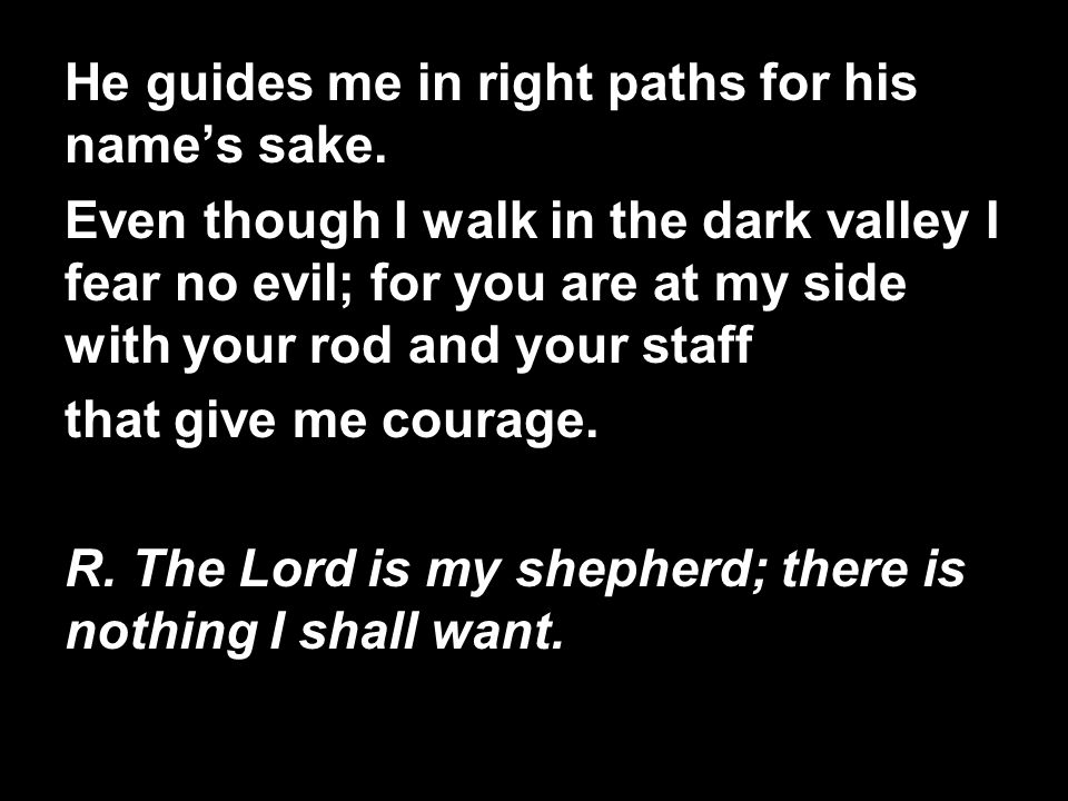 He guides me in right paths for his name's sake.