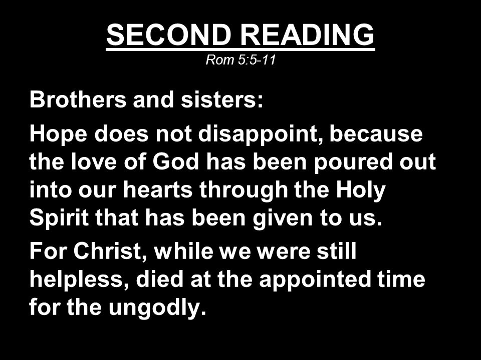 SECOND READING Rom 5:5-11 Brothers and sisters: