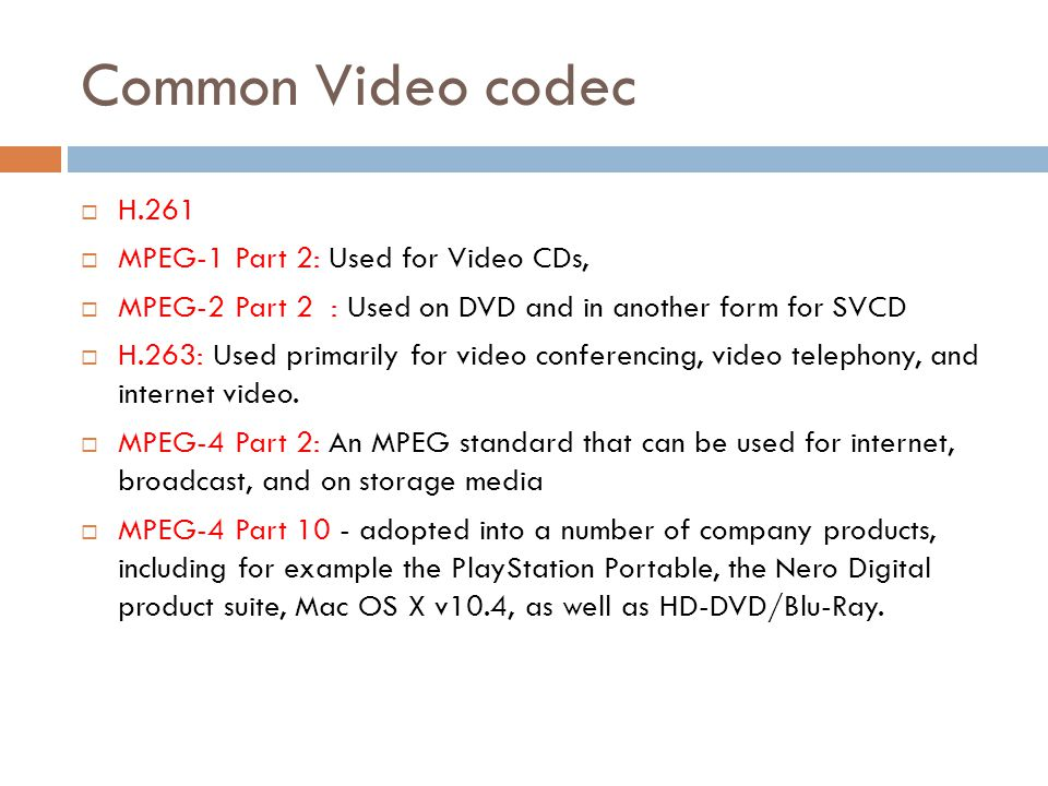 Common Video codec H.261 MPEG-1 Part 2: Used for Video CDs,