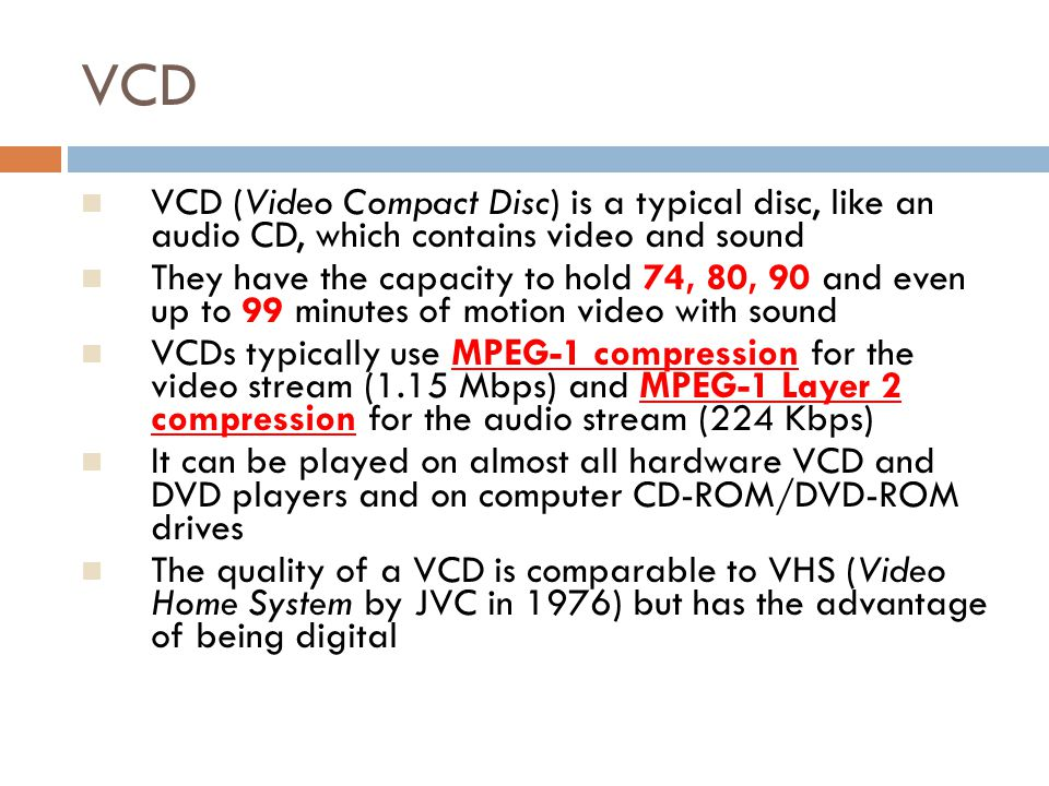 VCD VCD (Video Compact Disc) is a typical disc, like an audio CD, which contains video and sound.