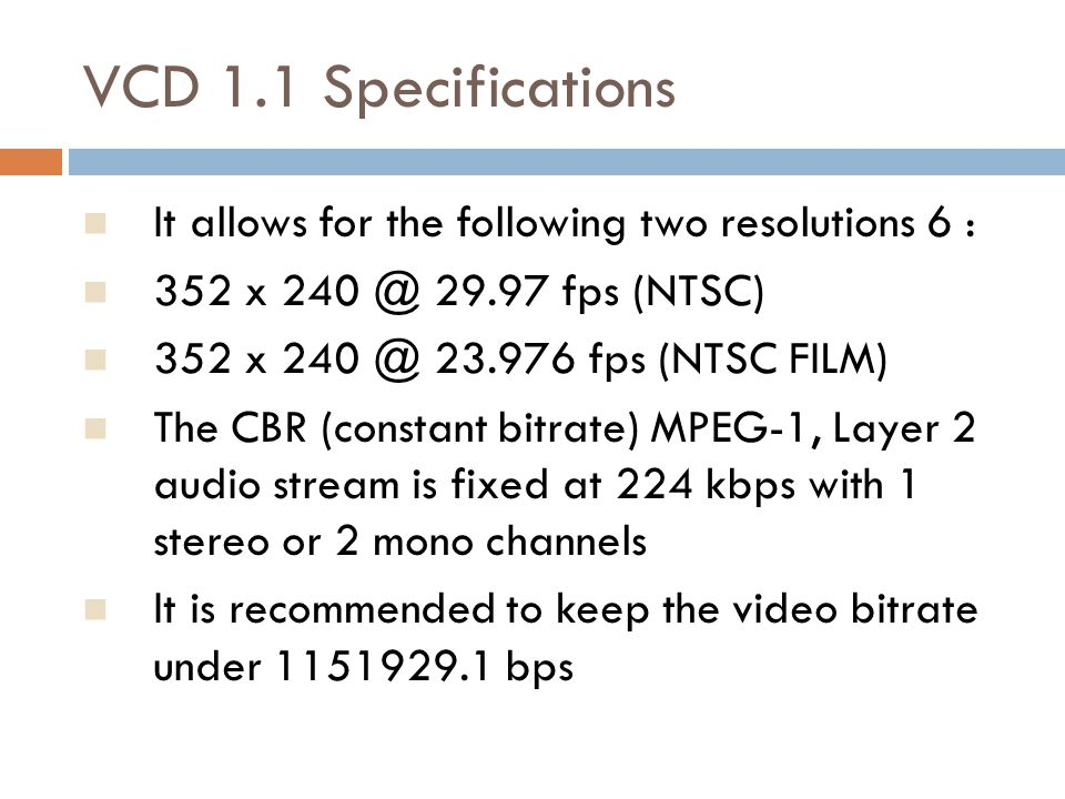 VCD 1.1 Specifications It allows for the following two resolutions 6 :