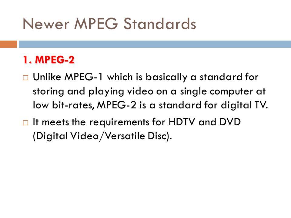 Newer MPEG Standards 1. MPEG-2