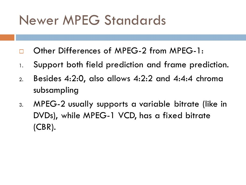Newer MPEG Standards Other Differences of MPEG-2 from MPEG-1: